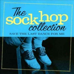 The sock hop collection. Save the last dance for me cover image
