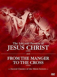 The life and passion of Jesus Christ From the manger to the cross : [sacred classics of the silent screen] cover image