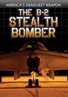 The B-2 stealth bomber America's deadliest weapon cover image