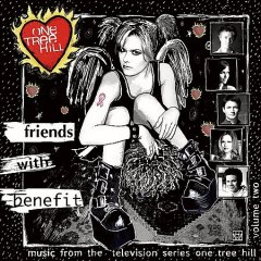 Music from the television series One Tree Hill. Volume 2 friends with benefit cover image