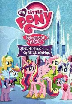 My little pony, friendship is magic. Adventures in the crystal empire cover image