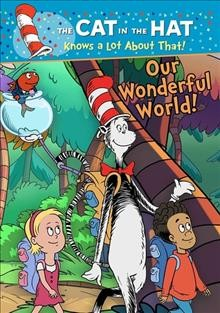 The cat in the hat knows a lot about that!. Our wonderful world cover image