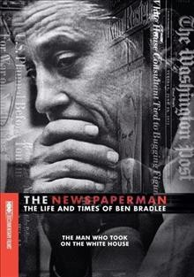 The newspaperman the life and times of Ben Bradlee cover image