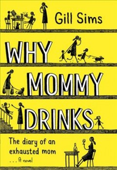 Why mommy drinks : the diary of an exhausted mom : a novel cover image