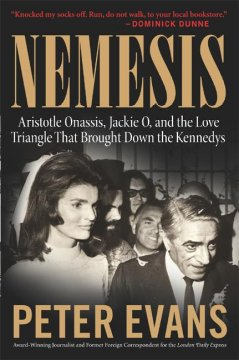 Nemesis : Aristotle Onasis, Jackie O, and the love triangle that brought down the Kennedys cover image