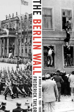 The Berlin Wall : a world divided, 1961-1989 cover image