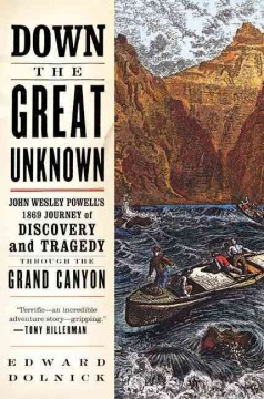 Down the great unknown : John Wesley Powell's 1869 journey of discovery and tragedy through the Grand Canyon cover image