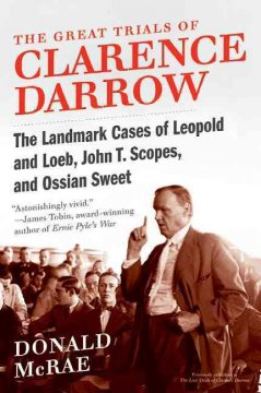 The great trials of Clarence Darrow : the landmark cases of Leopold and Loeb, John T. Scopes, and Ossian Sweet cover image