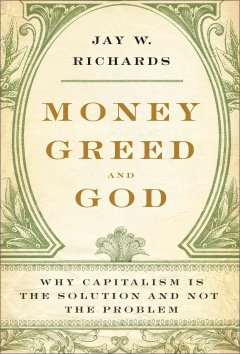 Money, greed, and God : why capitalism is the solution and not the problem cover image
