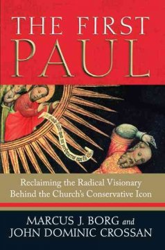 The first Paul : reclaiming the radical visionary behind the Church's conservative icon cover image