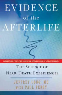 Evidence of the afterlife : the science of near-death experiences cover image