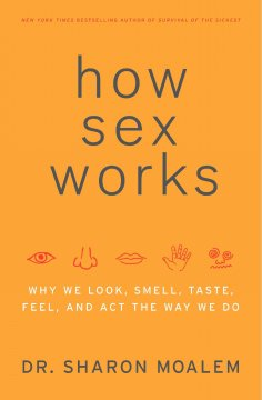 How sex works : why we look, smell, taste, feel, and act the way we do cover image