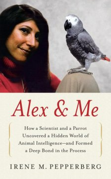 Alex & me : how a scientist and a parrot discovered a hidden world of animal intelligence--and formed a deep bond in the process cover image