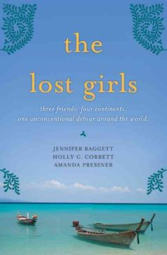 The lost girls : three friends, four continents, one unconventional detour around the world cover image