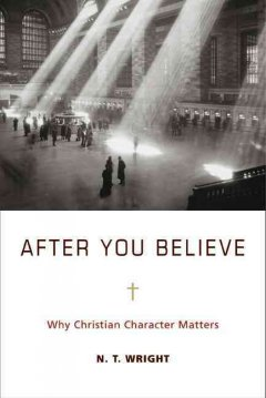After you believe : why Christian character matters cover image
