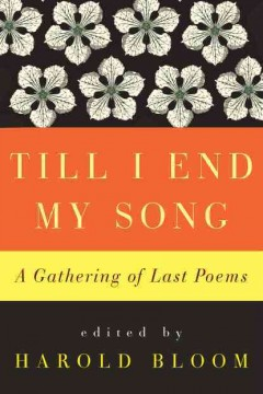 Till I end my song : a gathering of last poems cover image