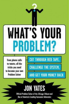 What's your problem? : cut through red tape, challenge the system, and get your money back cover image