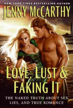 Love, lust, & faking it : the naked truth about sex, lies, and true romance cover image