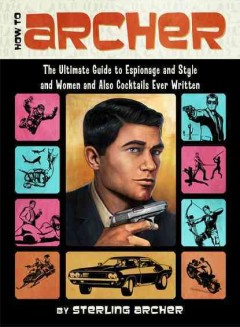 How to Archer : the ultimate guide to espionage and style and women and also cocktails ever written cover image