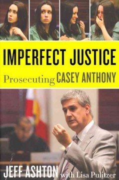 Imperfect justice : prosecuting Casey Anthony cover image