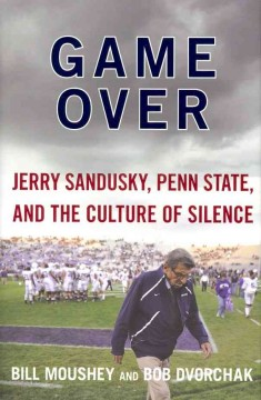 Game over : Penn State, Jerry Sandusky, and the culture of silence cover image