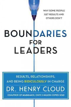 Boundaries for leaders : results, relationships, and being ridiculously in charge cover image