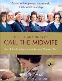The life and times of Call the midwife : the official companion to seasons one and two cover image