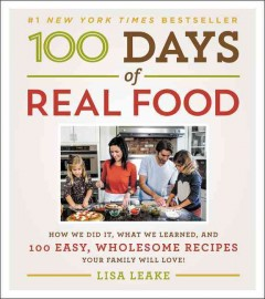 100 days of real food : how we did it, what we learned, and 100 easy, wholesome recipes your family will love cover image