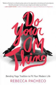 Do your om thing : bending yoga tradition to fit your modern life cover image