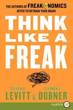 Think Like a Freak the authors of Freakonomics offer to retrain your brain cover image