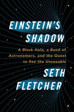 Einstein's shadow : a black hole, a band of astronomers, and the quest to see the unseeable cover image