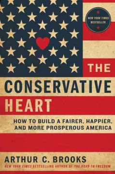 The conservative heart : how to build a fairer, happier, and more prosperous America cover image