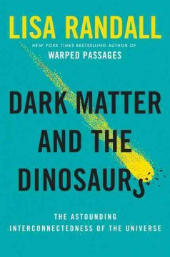 Dark matter and the dinosaurs : the astounding interconnectedness of the universe cover image