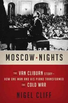 Moscow nights : the Van Cliburn story : how one man and his piano transformed the Cold War cover image