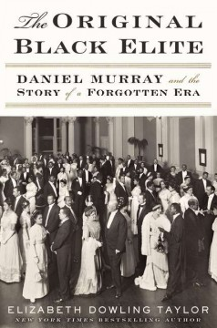 The original Black elite : Daniel Murray and the story of a forgotten era cover image