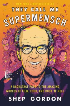 They call me supermensch : a backstage pass to the amazing worlds of film, food, and rock 'n' roll cover image