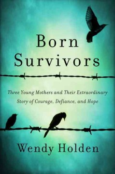 Born survivors : three young mothers and their extraordinary story of courage, defiance, and hope cover image