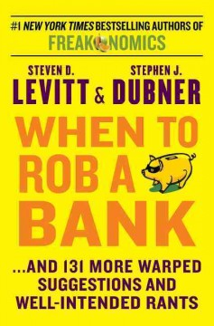 When to rob a bank : ... and 131 more warped suggestions and well-intended rants cover image