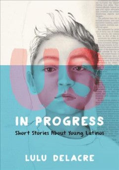 Us, in progress : short stories about young Latinos cover image