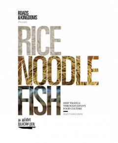 Rice, noodle, fish : deep travels through Japan's food culture cover image