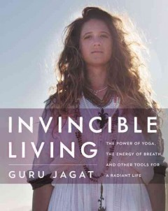 Invincible living : the power of yoga, the energy of breath, and other tools for a radiant life cover image