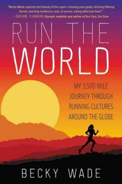 Run the world : my 3,500-mile journey through running cultures around the globe cover image