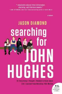 Searching for John Hughes, or, Everything I thought I needed to know about life I learned form watching '80s movies cover image