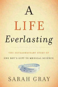 A life everlasting : the extraordinary story of one boy's gift to medical science cover image