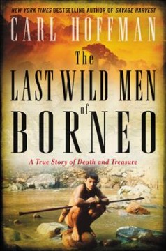 The last wild men of Borneo : a true story of death and treasure cover image