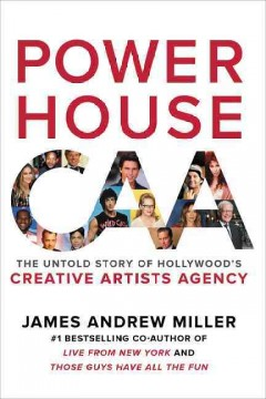 Powerhouse : the untold story of Hollywood's Creative Artists Agency cover image