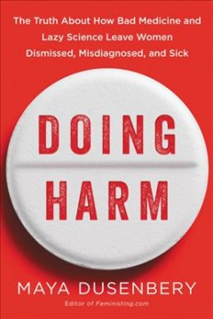 Doing harm : the truth about how bad medicine and lazy science leave women dismissed, misdiagnosed, and sick cover image