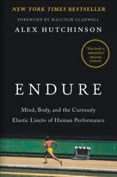 Endure : mind, body, and the curiously elastic limits of human performance cover image