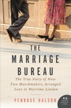 The marriage bureau : the true story of how two matchmakers arranged love in wartime London cover image