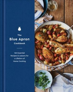 The Blue Apron cookbook : 165 essential recipes & lessons for a lifetime of home cooking cover image